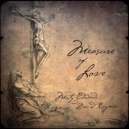 Measure of Love - Misty Edwards & David Brymer