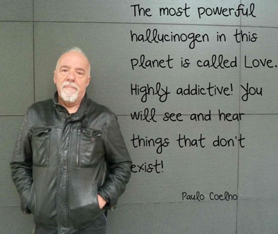 The most powerful hallucinogen -- Paulo Coelho