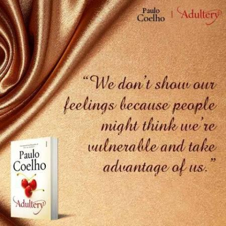 Adultery We don't show our feelings because people might think we're vulnerable and take advantage of us