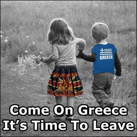 Come on Greece It's Time to Leave